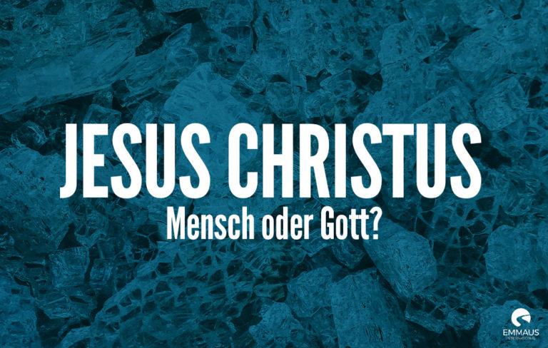 Jesus Christus: Mensch oder Gott?