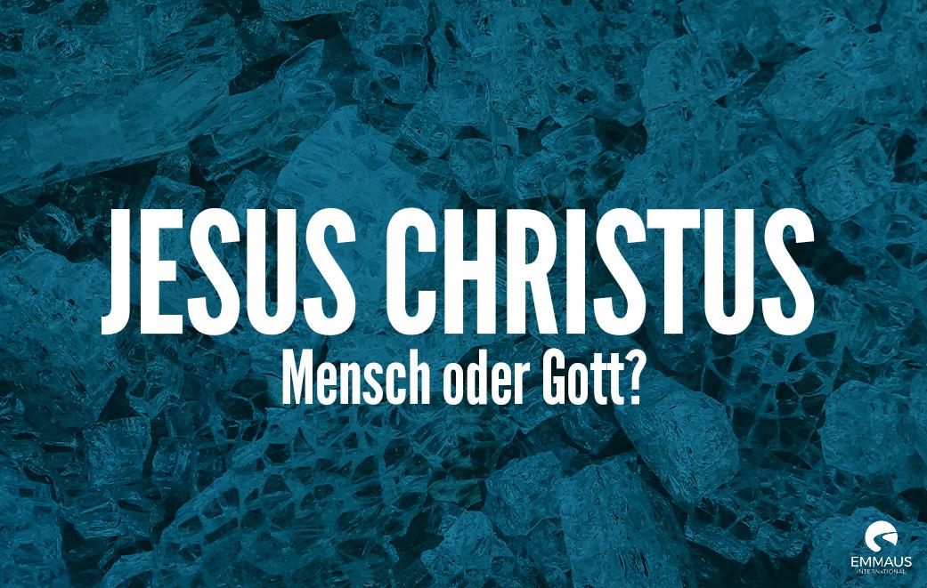 Jesus Christus: 100 Prozent Mensch und 100 Prozent Gott