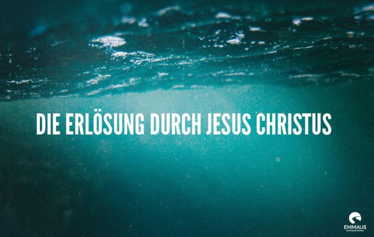Die Erlösung durch Jesus Christus