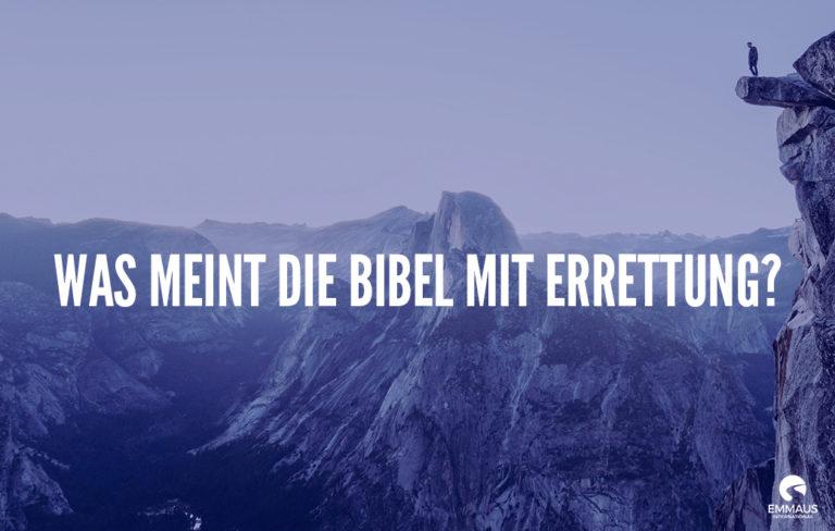 Was meint die Bibel mit Errettung?