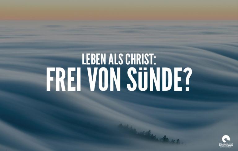 Leben als Christ: Frei von Sünde?