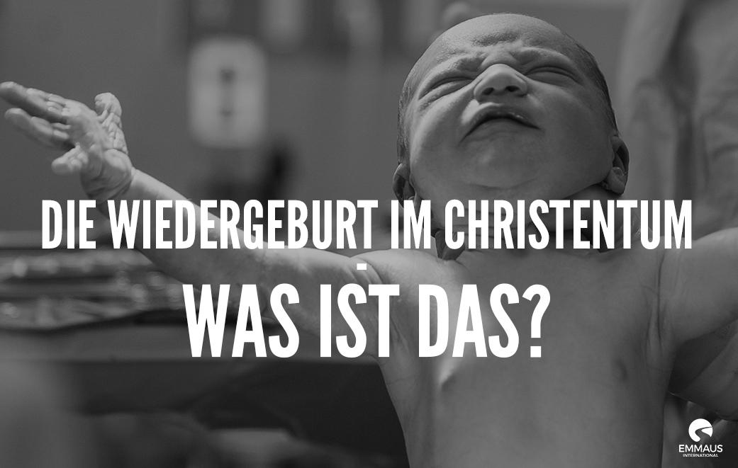 Die Wiedergeburt im Christentum – was ist das?