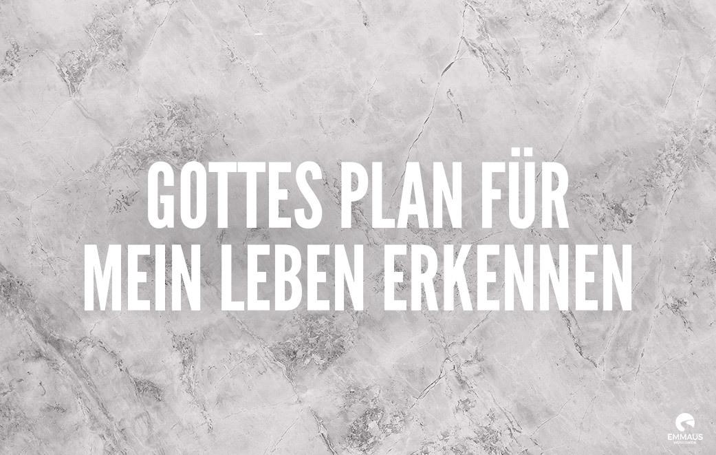 Gottes Plan für mein Leben erkennen